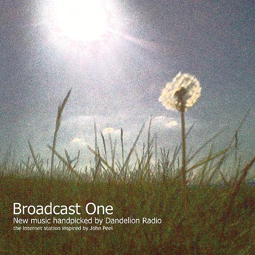 Front cover of 'Broadcast One: New Music Handpicked By Dandelion Radio'